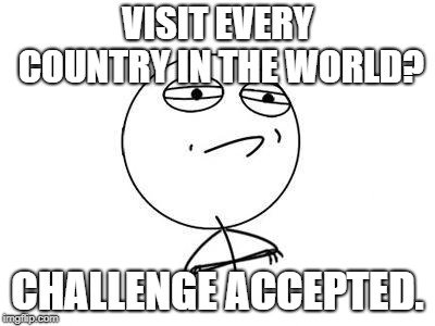 Challenge accepted travel meme.